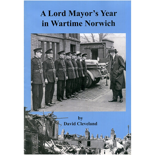 A Lord Mayors Year in Wartime Norwich