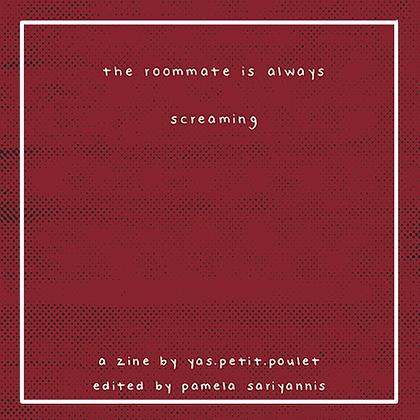 The roommate is always screaming | digital zine.