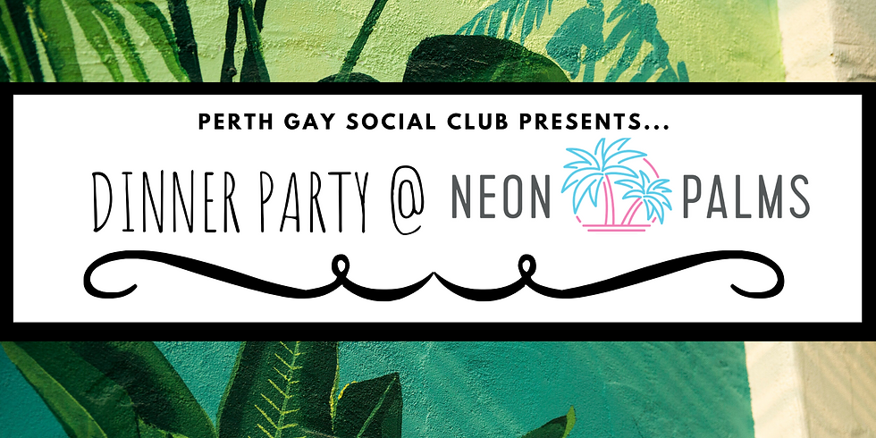 Dinner Party @ Neon Palms
