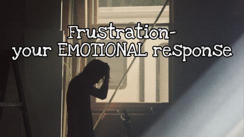 Frustration - Your EMOTIONAL response