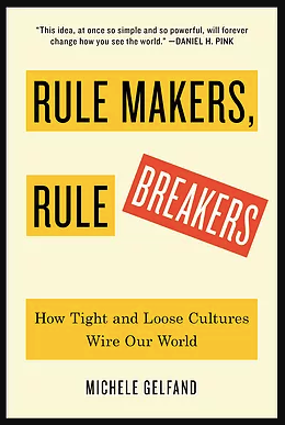 Rule Makers, Rule Breakers How Tight and Loose Cultures Wire Our World