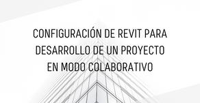 Configuración de Revit para desarrollo de un proyecto en modo colaborativo