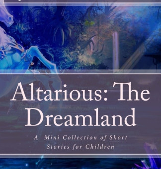 Writing Altarious: The Dreamland--A Mini Collection of Short Stories for Children
