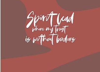 Spirit lead where my trust is without borders