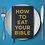 Thumbnail: How to Eat Your Bible: A Simple Approach to Learning and Loving the Word of God