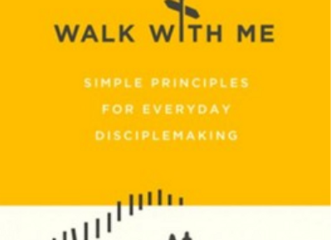 Walk with Me: Simple Principles for Everyday Disciple making