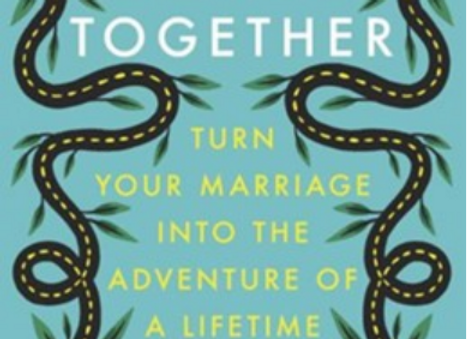 Journey Together: Turn Your Marriage into the Adventure of a Lifetime