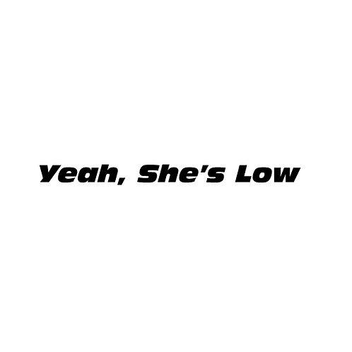 Yeah, She's Low