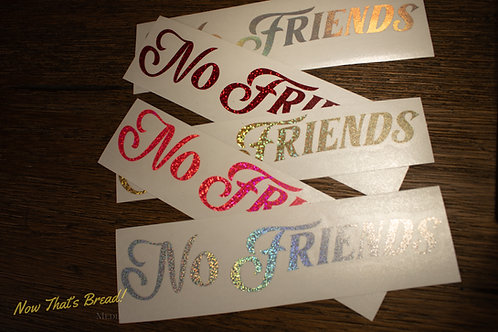 No Friends Decal