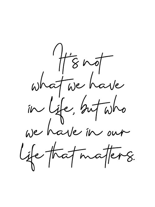 WHO WE HAVE IN OUR LIFE