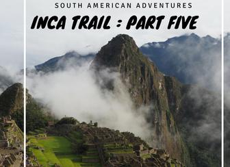 Our Inca Trail Adventure - Part Five