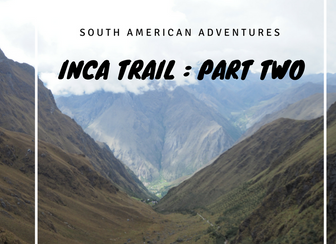 Our Inca Trail Adventure - Part Two
