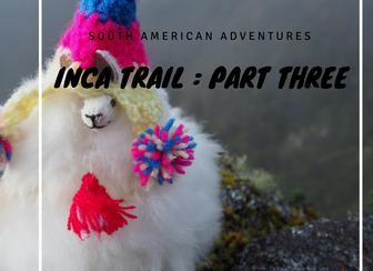 Our Inca Trail Adventure - Part Three