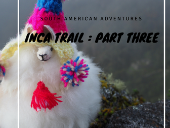 Our Inca Trail Adventure - Part Three