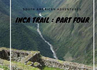 Our Inca Trail Adventure - Part Four