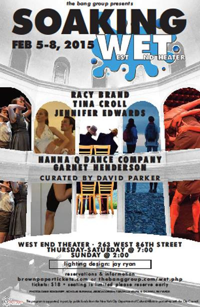 David Parker & The Bang Group's SOAKING WET Series EVENT  February 5-8th 2015 West End Theater, 86 street. NYC  https://www.dance-enthusiast.com/features/impressionsreviews/view/Soaking-Wet-Feb-15