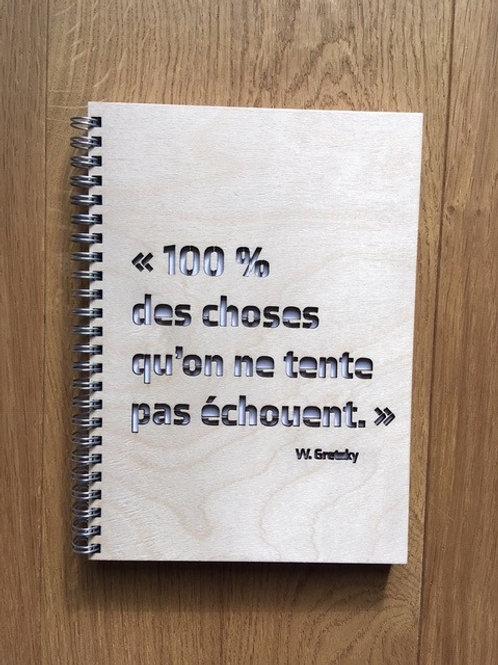 """Cahier - Citation""""100% des choses qu'on ne tente pas échouent"""""""