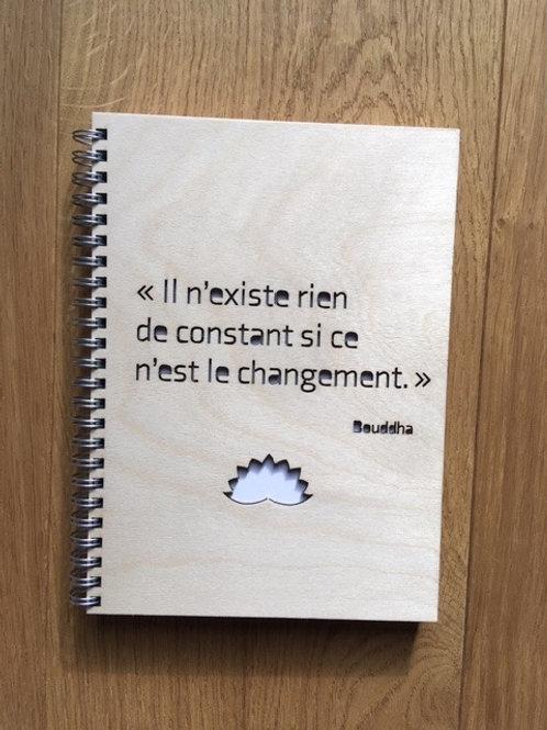 """Cahier - Citation""""Il n'existe rien de constant si ce n'est le changement"""""""