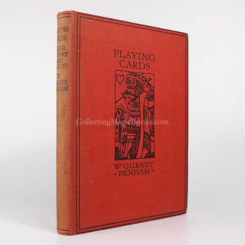 Playing Cards, Their History and Secrets - W. Gurney Benham