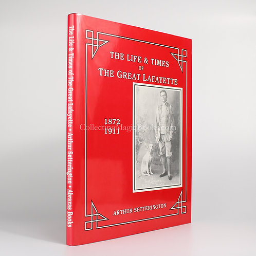 The Life and Times of The Great Lafayette - Arthur Setterington