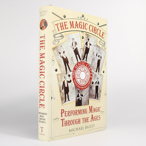 The Magic Circle, Performing Magic Through the Ages - Michael Bailey