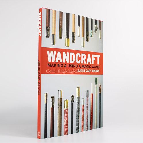 Wandcraft, Making and Using a Magic Wand - Gary Brown