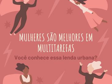 """""""Mulheres são melhores em multitarefas"""": você conhece essa lenda urbana?"""