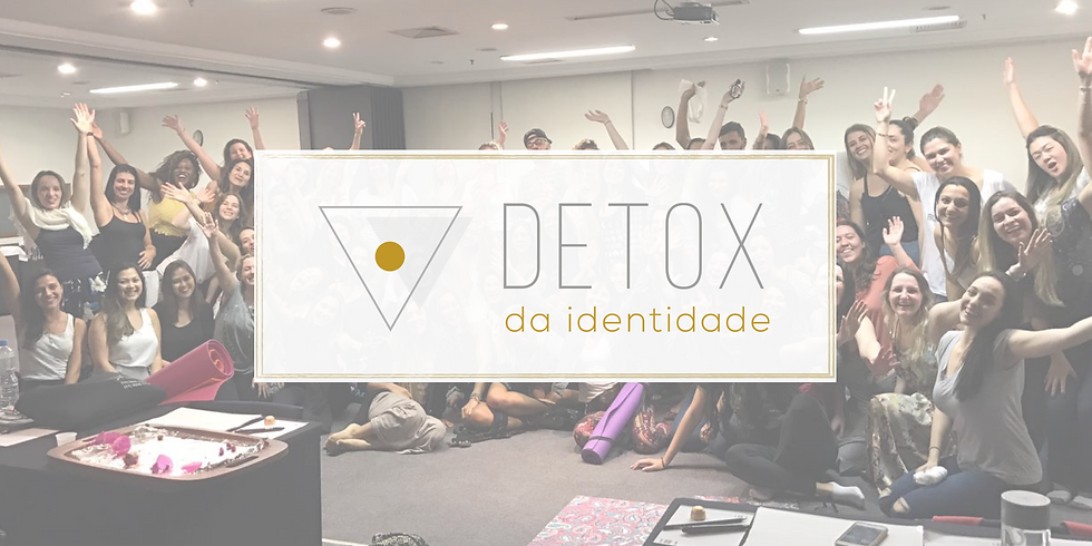 Detox da Identidade em São Paulo - 18 e 19 de Maio