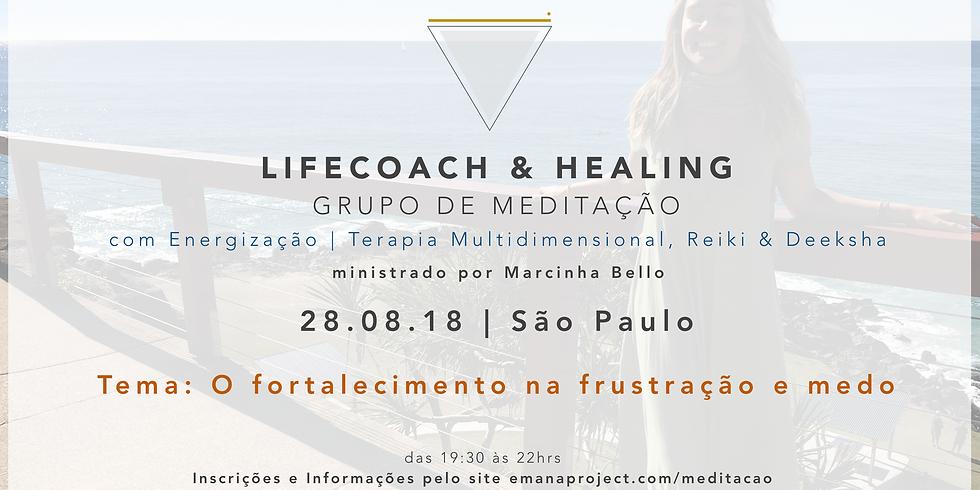 Meditação Coaching & Healing - 28.08.18 - Fortalecimento na frustração e medo - SP