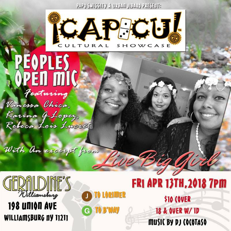 Join Us in Brooklyn!!! Capicu Culture Friday April 13th, 2018 Doors Open at 7 PM, Open Mic list closes at 8 PM @ Geraldine's Williamsburg (back of EvilolivE Pizza Bar 🍕) 198 Union Ave., (between B'way and Montrose), Williamsburg Brooklyn, NY, 11211