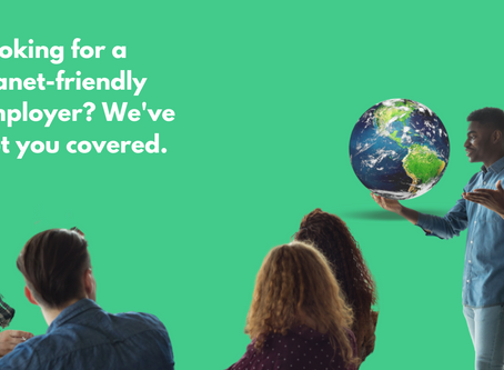 Looking for a planet-friendly employer? We've got you covered