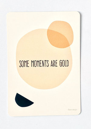 Card 'Some moments are gold'