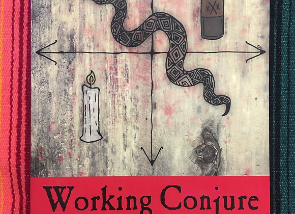 Working Conjure; A guide to Hoodoo Folk Magic