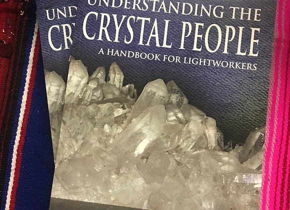 Understanding the Crystal People (Autographed), A handbook for Lightworkers