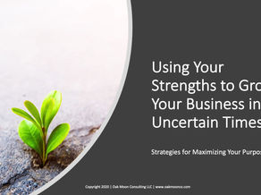 Using Your Strengths to Grow Your Business in Uncertain Times