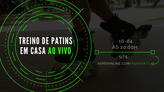 Imagem escura de fundo uma perna de uma pessoa de patins, por cima dessa imagem tem um circulo verde parecido uma mira de arma escrito dentro: treino de patins em casa ao vivo, ao lado escrito 16-03 as 20h, no site: www.adreninline.com/adrenatv