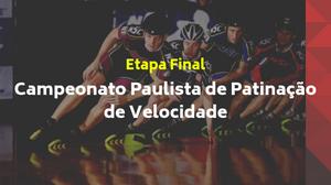 Atletas de patinação de velocidade fazendo curva encostando a mão no chão, em cima da imagem deles escrito: Etapa Final, Campeonato Paulista de Patinação de Velocidade
