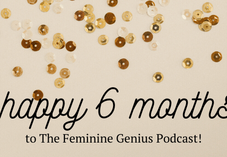 6 months of The Feminine Genius and counting!