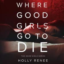 Where Good Girls Go to Die