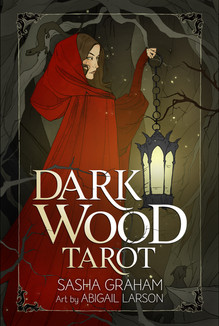 Dark Wood Tarot by Sasha Graham, illustrated by Abigail Larson.