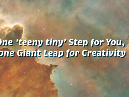 Day 3: One 'teeny tiny' Step for You, One Giant Leap for Creativity