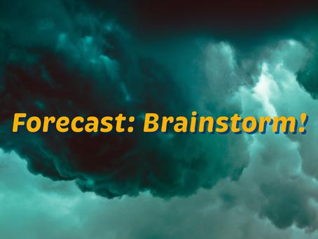 Welcome backfor Day 2! Forecast: Brainstorm!