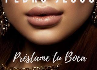Nuevo sencillo de Pedro Jesus - Prestame Tu Boca