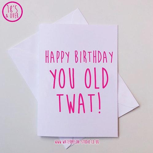 Happy birthday you old twat