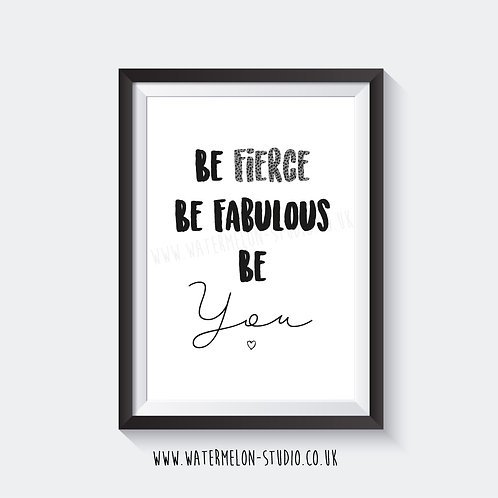 Be Fierce,Be Fabulous, Be You