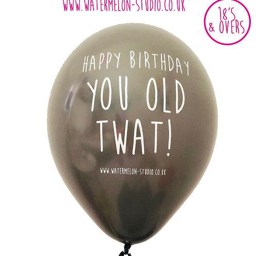 Happy Birthday You Old Twat - silver
