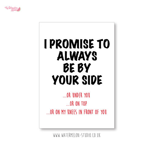 Promise to be by your side, under you...