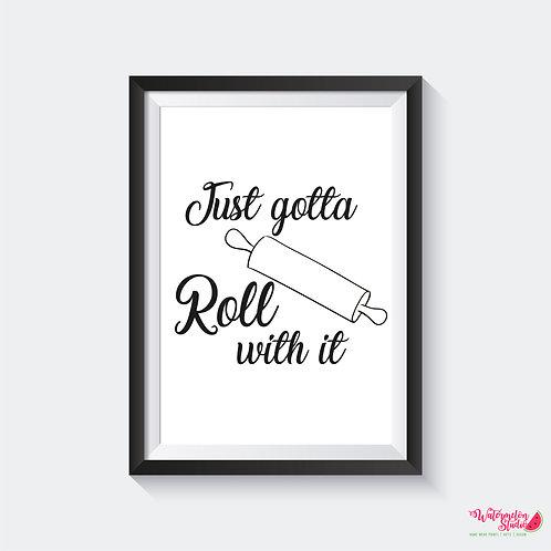 Just gotta Roll with it print