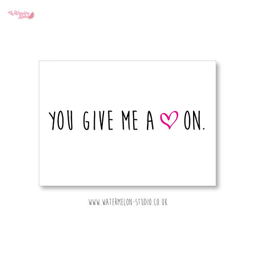 Naughty Valentines Card - you give me a heart on