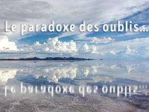 Le paradoxe des oublis...